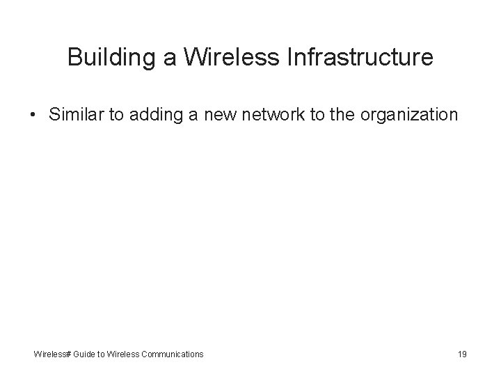 Building a Wireless Infrastructure • Similar to adding a new network to the organization