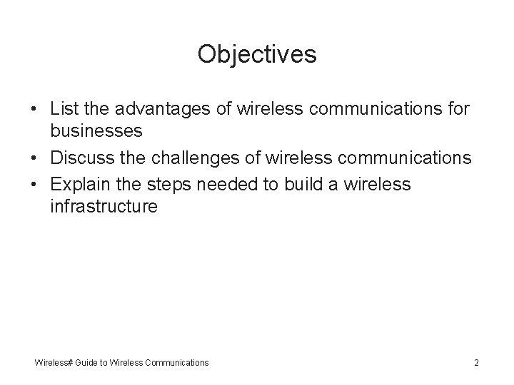 Objectives • List the advantages of wireless communications for businesses • Discuss the challenges