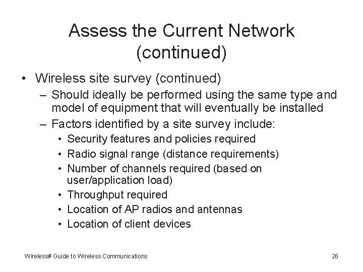 Assess the Current Network (continued) • Wireless site survey (continued) – Should ideally be