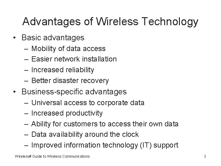 Advantages of Wireless Technology • Basic advantages – – Mobility of data access Easier