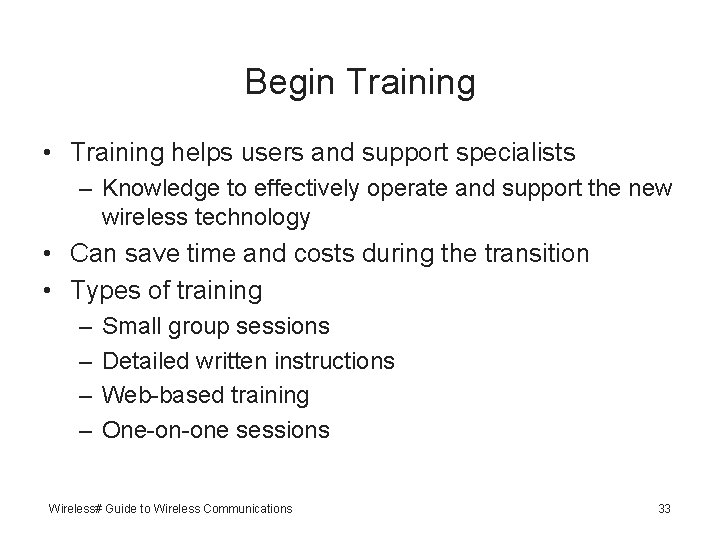 Begin Training • Training helps users and support specialists – Knowledge to effectively operate