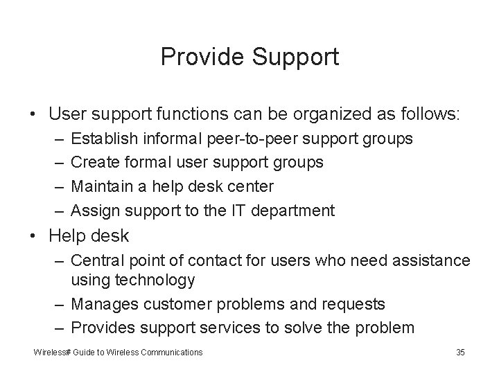 Provide Support • User support functions can be organized as follows: – – Establish