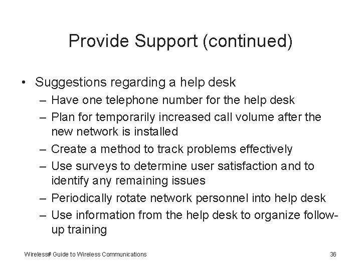 Provide Support (continued) • Suggestions regarding a help desk – Have one telephone number