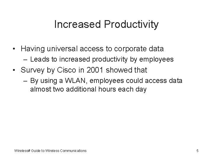 Increased Productivity • Having universal access to corporate data – Leads to increased productivity