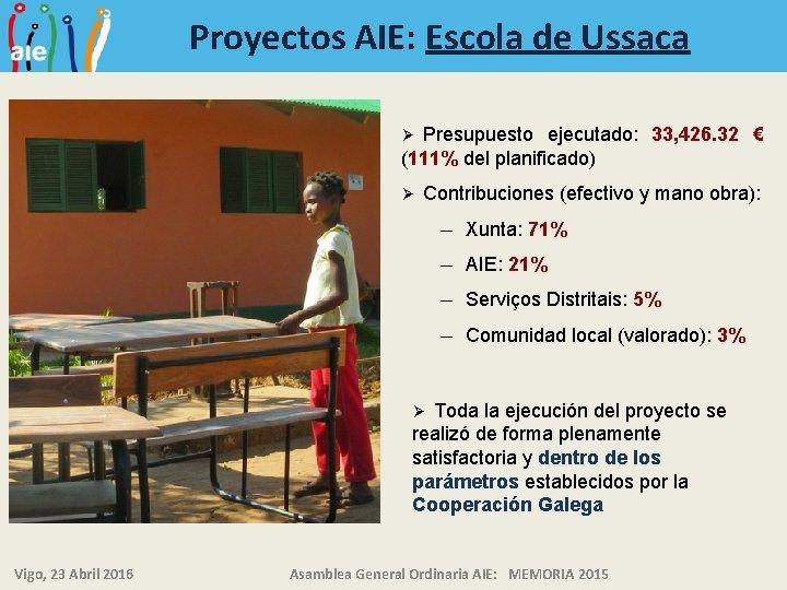 Proyectos AIE: Escola de Ussaca Presupuesto ejecutado: 33, 426. 32 € (111% del planificado)