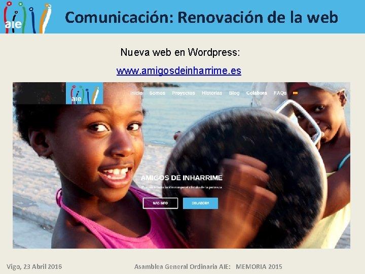 Comunicación: Renovación de la web Nueva web en Wordpress: www. amigosdeinharrime. es Vigo, 23