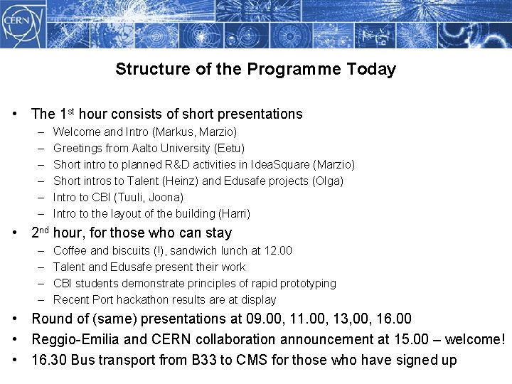 Structure of the Programme Today • The 1 st hour consists of short presentations