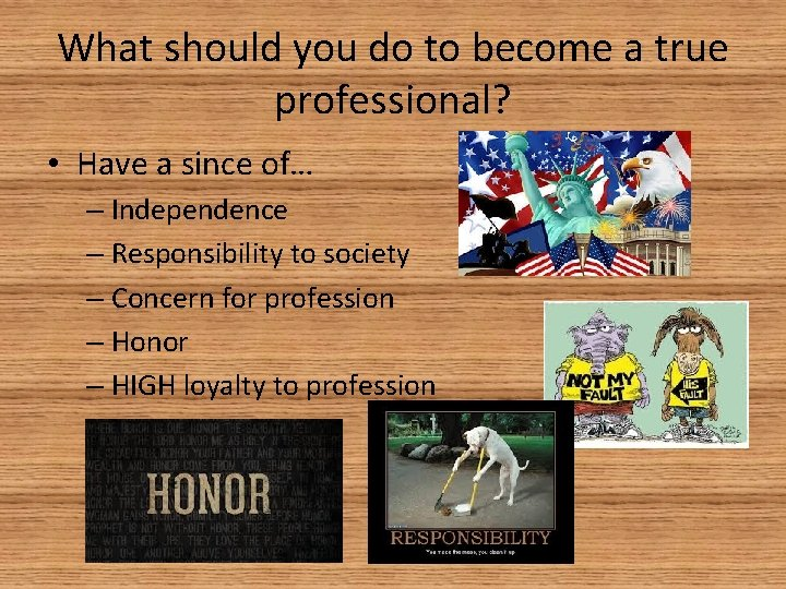 What should you do to become a true professional? • Have a since of…