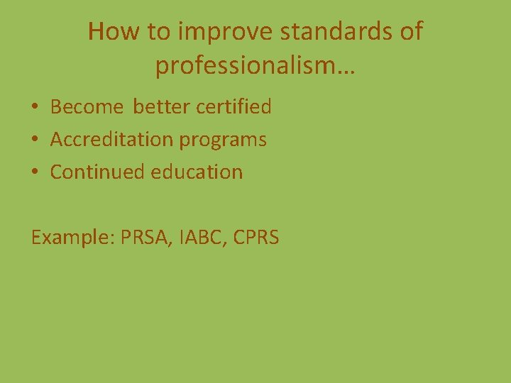 How to improve standards of professionalism… • Become better certified • Accreditation programs •