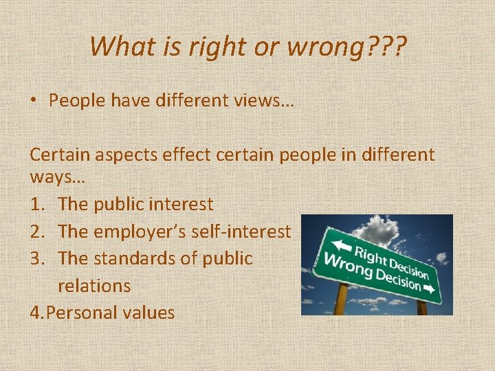 What is right or wrong? ? ? • People have different views… Certain aspects