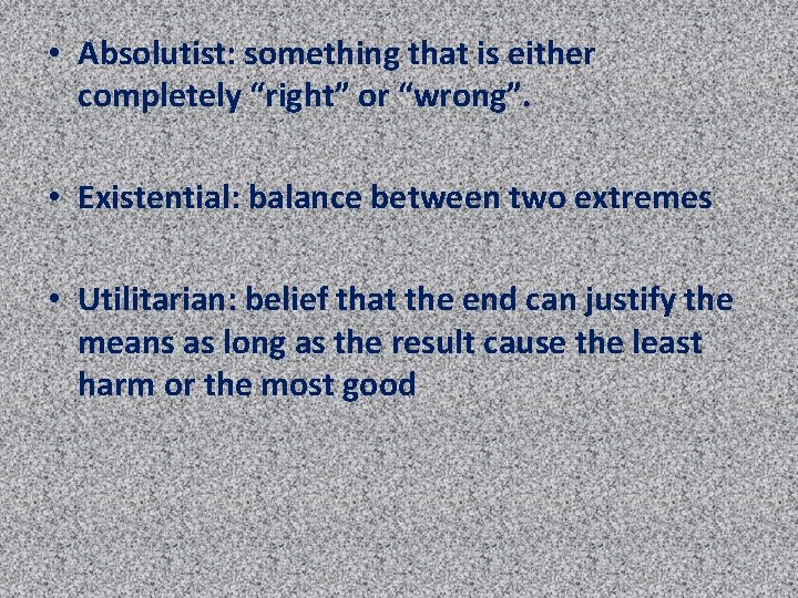 """• Absolutist: something that is either completely """"right"""" or """"wrong"""". • Existential: balance"""
