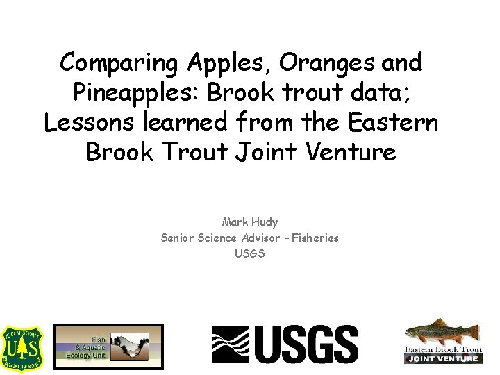 Comparing Apples, Oranges and Pineapples: Brook trout data; Lessons learned from the Eastern Brook