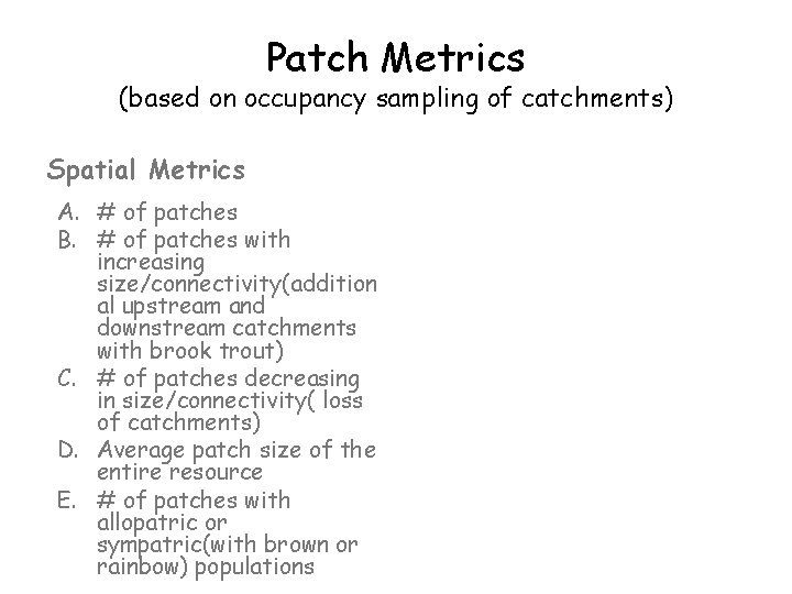 Patch Metrics (based on occupancy sampling of catchments) Spatial Metrics A. # of patches