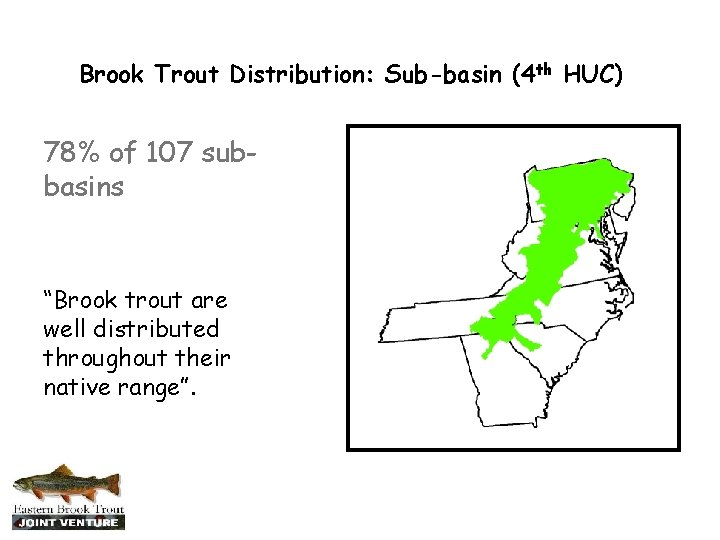 """Brook Trout Distribution: Sub-basin (4 th HUC) 78% of 107 subbasins """"Brook trout are"""