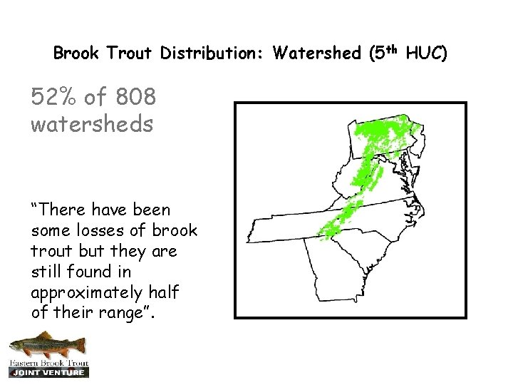"""Brook Trout Distribution: Watershed (5 th HUC) 52% of 808 watersheds """"There have been"""
