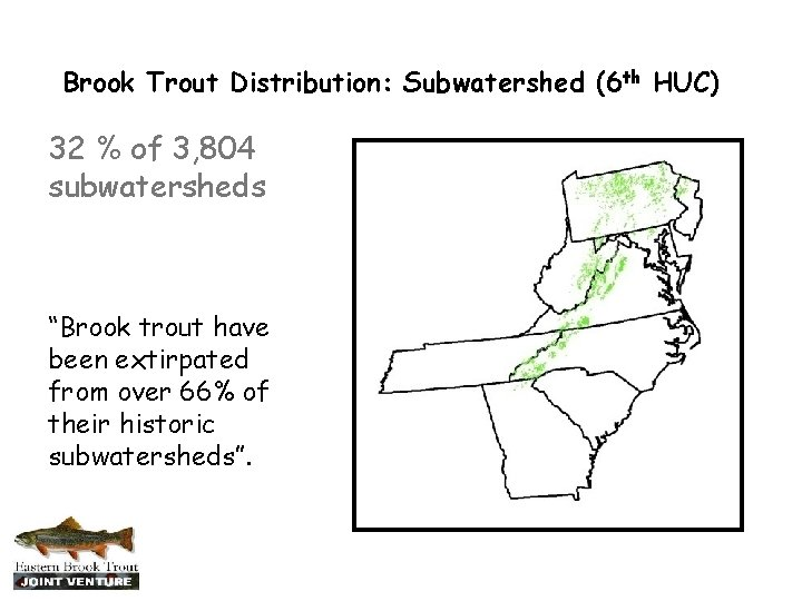 """Brook Trout Distribution: Subwatershed (6 th HUC) 32 % of 3, 804 subwatersheds """"Brook"""