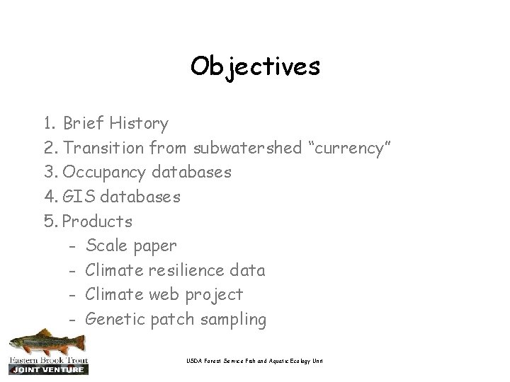 """Objectives 1. Brief History 2. Transition from subwatershed """"currency"""" 3. Occupancy databases 4. GIS"""
