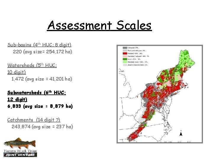 Assessment Scales Sub-basins (4 th HUC; 8 digit) 220 (avg size= 254, 172 ha)