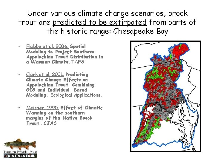 Under various climate change scenarios, brook trout are predicted to be extirpated from parts