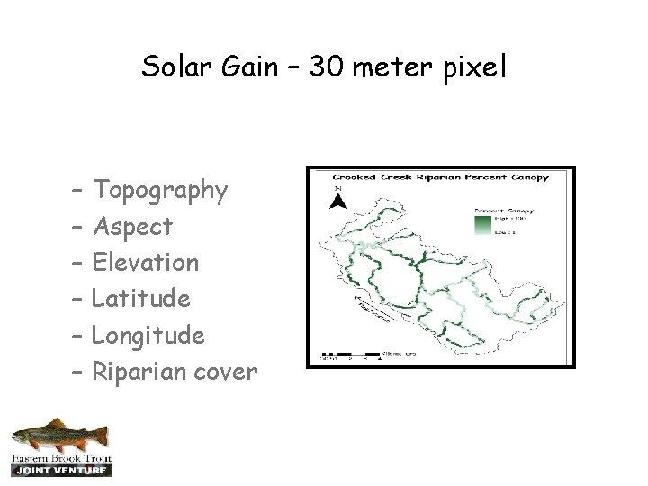 Solar Gain – 30 meter pixel – – – Topography Aspect Elevation Latitude Longitude