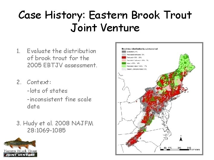 Case History: Eastern Brook Trout Joint Venture 1. Evaluate the distribution of brook trout
