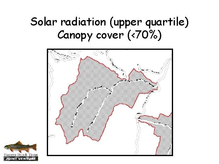 Solar radiation (upper quartile) Canopy cover (<70%)