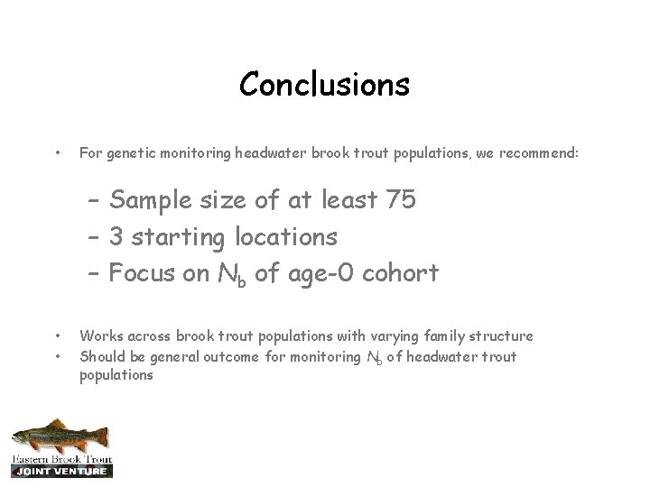 Conclusions • For genetic monitoring headwater brook trout populations, we recommend: – Sample size