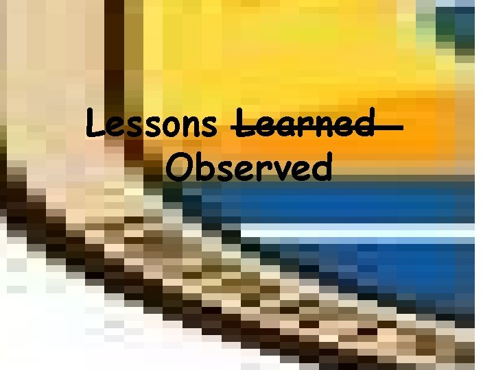 Lessons Learned Observed