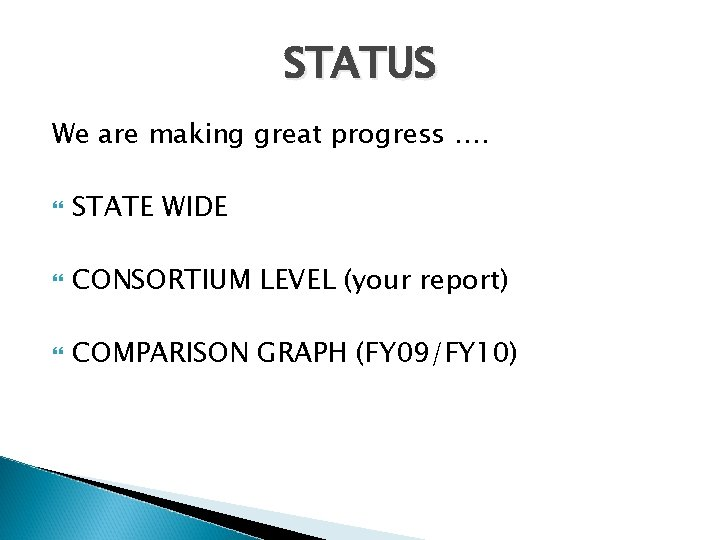 STATUS We are making great progress …. STATE WIDE CONSORTIUM LEVEL (your report) COMPARISON
