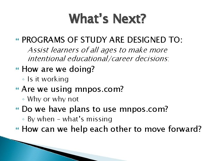 What's Next? PROGRAMS OF STUDY ARE DESIGNED TO: Assist learners of all ages to
