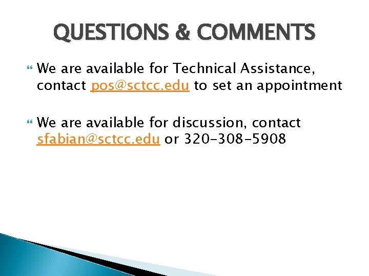 QUESTIONS & COMMENTS We are available for Technical Assistance, contact pos@sctcc. edu to set
