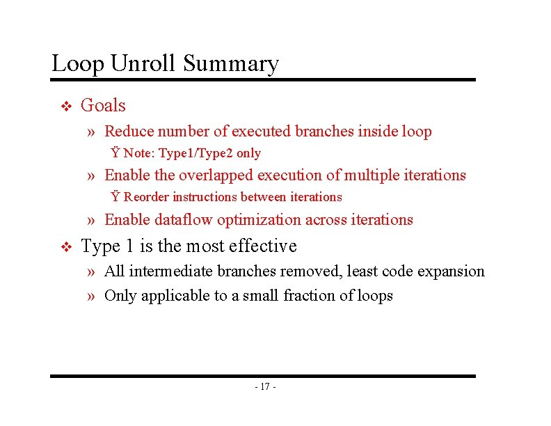 Loop Unroll Summary v Goals » Reduce number of executed branches inside loop Ÿ