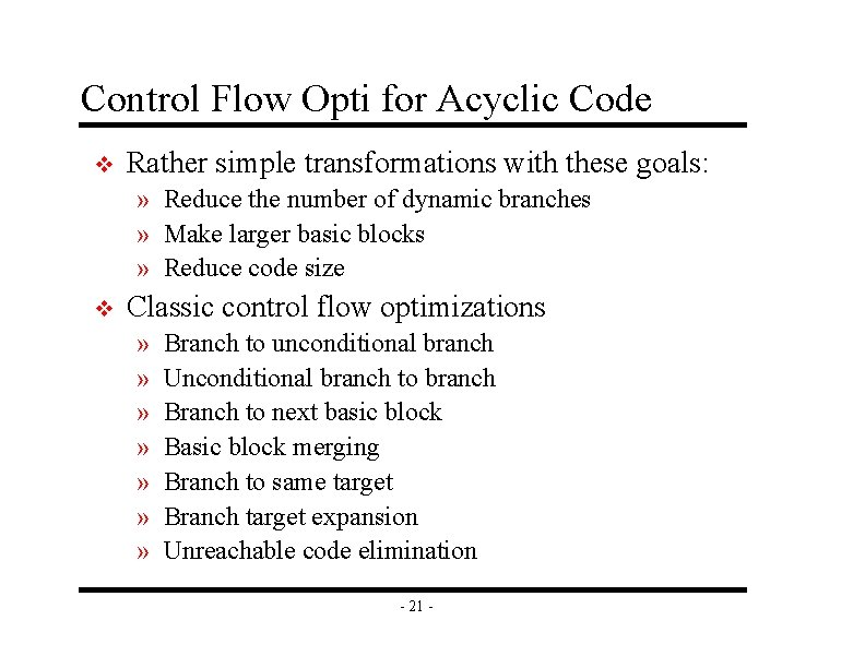 Control Flow Opti for Acyclic Code v Rather simple transformations with these goals: »