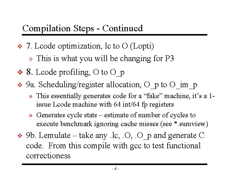 Compilation Steps - Continued v 7. Lcode optimization, lc to O (Lopti) » This