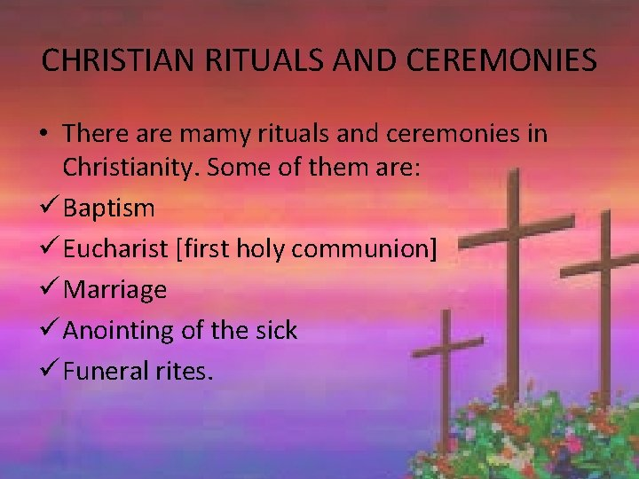 CHRISTIAN RITUALS AND CEREMONIES • There are mamy rituals and ceremonies in Christianity. Some