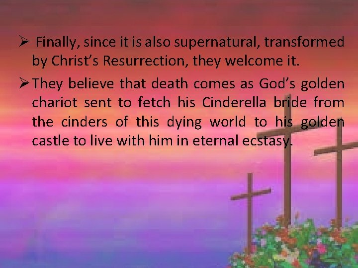 Ø Finally, since it is also supernatural, transformed by Christ's Resurrection, they welcome it.