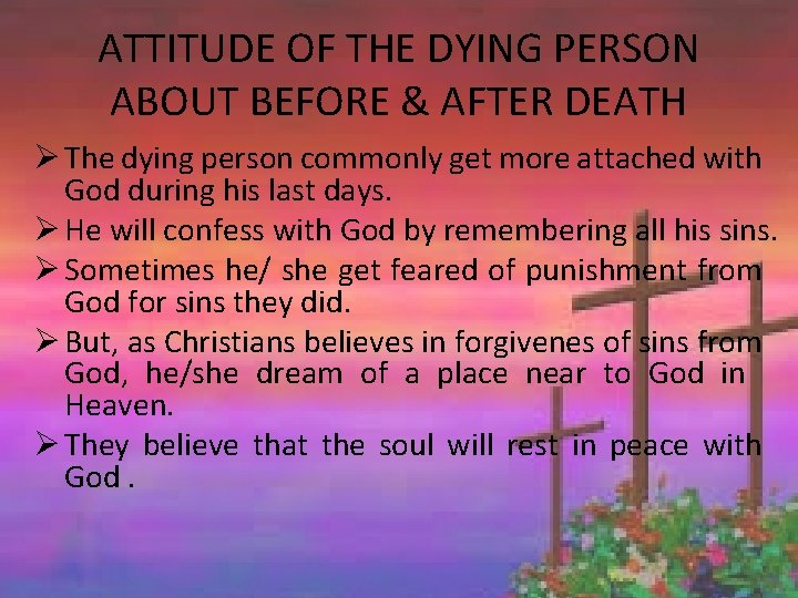 ATTITUDE OF THE DYING PERSON ABOUT BEFORE & AFTER DEATH Ø The dying person