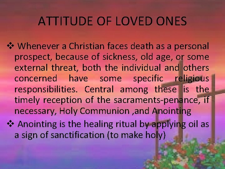 ATTITUDE OF LOVED ONES v Whenever a Christian faces death as a personal prospect,