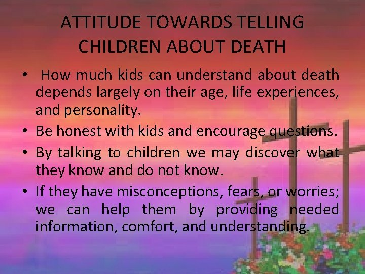 ATTITUDE TOWARDS TELLING CHILDREN ABOUT DEATH • How much kids can understand about death
