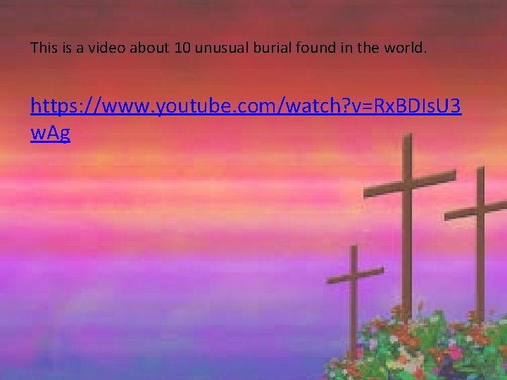 This is a video about 10 unusual burial found in the world. https: //www.