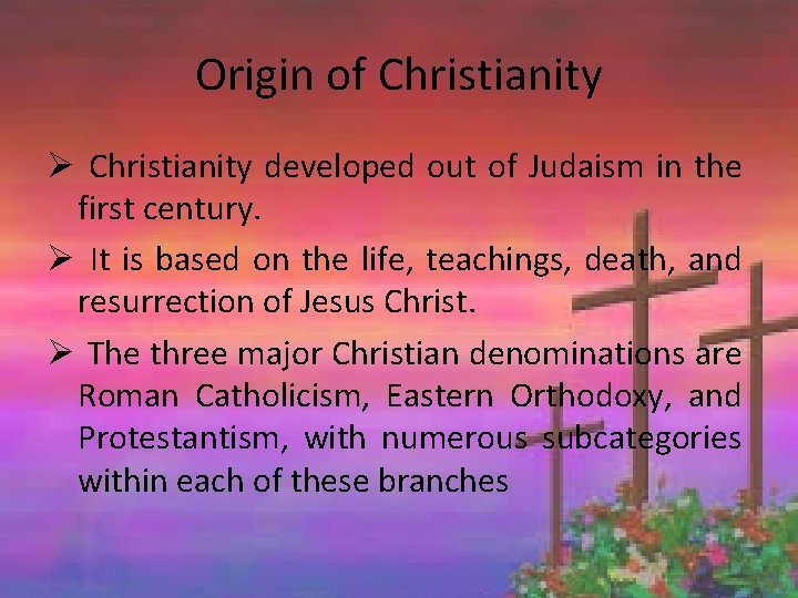 Origin of Christianity Ø Christianity developed out of Judaism in the first century. Ø