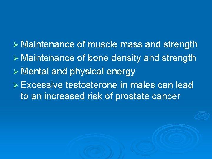 Ø Maintenance of muscle mass and strength Ø Maintenance of bone density and strength