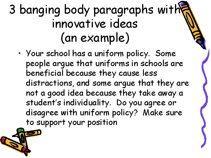 3 banging body paragraphs with innovative ideas (an example) • Your school has a