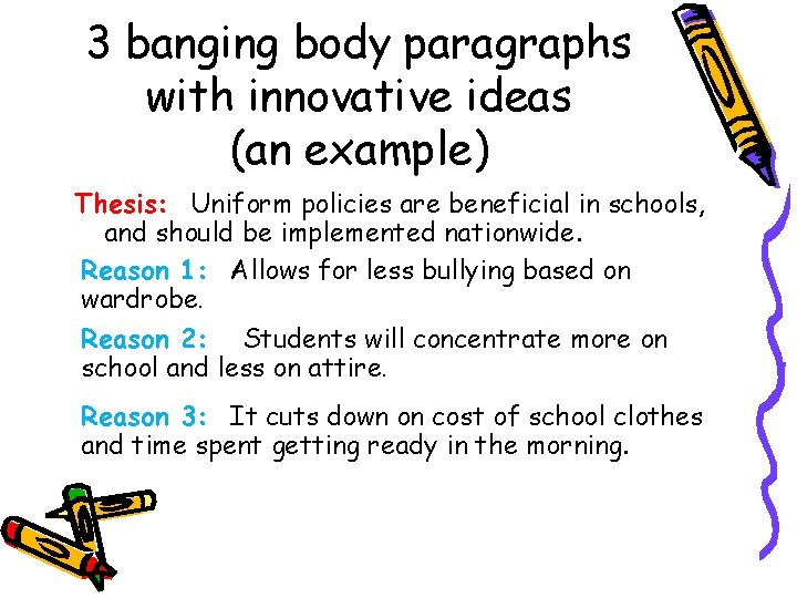 3 banging body paragraphs with innovative ideas (an example) Thesis: Uniform policies are beneficial