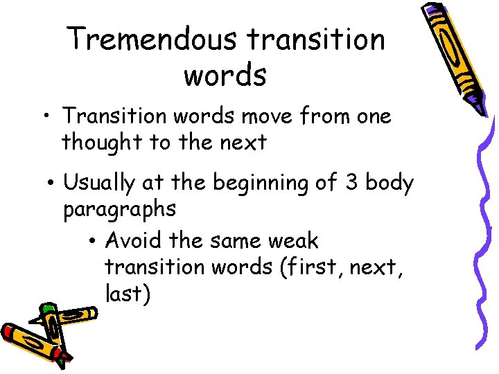 Tremendous transition words • Transition words move from one thought to the next •