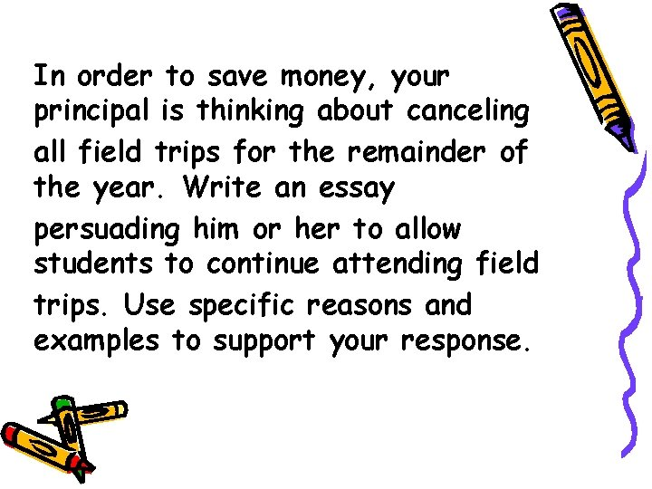 In order to save money, your principal is thinking about canceling all field trips