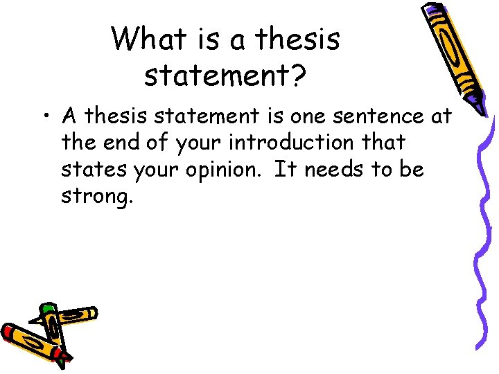 What is a thesis statement? • A thesis statement is one sentence at the