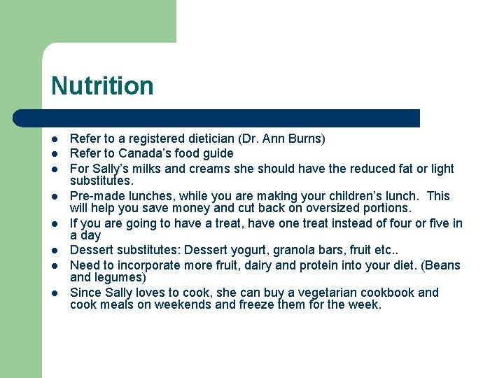 Nutrition l l l l Refer to a registered dietician (Dr. Ann Burns) Refer
