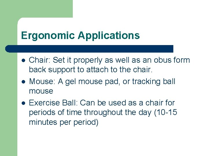 Ergonomic Applications l l l Chair: Set it properly as well as an obus