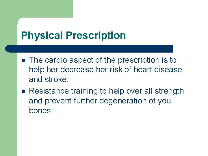 Physical Prescription l l The cardio aspect of the prescription is to help her